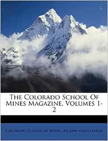 The Colorado School Of Mines Magazine Volumes 1 2