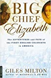 Big Chief Elizabeth: The Adventures and Fate of the First English Colonists in America (0312420188) by Milton, Giles