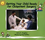 GETTING YOUR CHILD READY FOR OUTPATIENT SURGERY