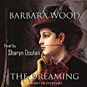The Dreaming Audiobook by Barbara Wood Narrated by Sharyn Doolan