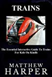Trains: The Essential Interactive Guide To Trains For Kids (The Essential Interactive Guide To Trains For Kids On Kindle)