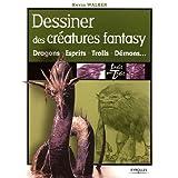 Dessiner des créatures fantasy : Dragons + Esprits + Trolls + Démons ...