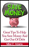 img - for Great Tips To Help You Save Money And Get Out Of Debt - Money saving tips (a debt-free book) book / textbook / text book