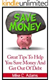 Great Tips To Help You Save Money And Get Out Of Debt - Money saving tips (a debt-free book)
