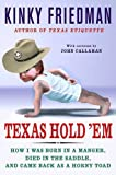 Texas Hold 'Em: How I Was Born in a Manger, Died in the Saddle, and Came Back as a Horny Toad (031233155X) by Friedman, Kinky