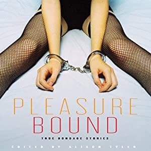 Pleasure Bound: True Bondage Stories | [Alison Tyler]