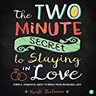 The Two-Minute Secret for Staying in Love: Simple, Powerful Ways to Make Your Marriage Last Hörbuch von Heidi Poelman Gesprochen von: Chanté McCormick
