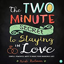 The Two-Minute Secret for Staying in Love: Simple, Powerful Ways to Make Your Marriage Last Audiobook by Heidi Poelman Narrated by Chanté McCormick