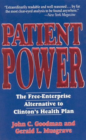 Patient Power: The Free-Enterprise Alternative to Clinton's Health Plan, JOHN C. GOODMAN