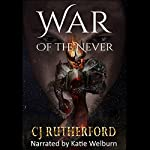 War of the Never: Tales of the Neverwar, Book 3   CJ Rutherford