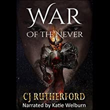 War of the Never: Tales of the Neverwar, Book 3 Audiobook by CJ Rutherford Narrated by Katie Welburn