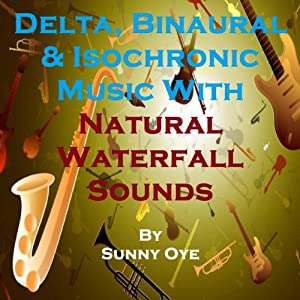 Delta, Binaural and Isochronic Music Mixed with Natural Waterfall Sounds: For Profound Sleep and Inspirational Meditation | [Sunny Oye]