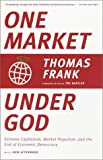 One Market Under God: Extreme Capitalism, Market Populism, and the End of Economic Democracy (0385495048) by Frank, Thomas