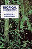 img - for Tropical Environments: The Functioning and Management of Tropical Ecosystems (Routledge Physical Environment) by Martin Kellman (1997-08-28) book / textbook / text book