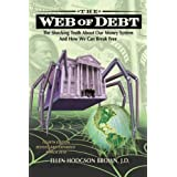 Web of Debt: The Shocking Truth About Our Money System -- The Sleight of Hand That Has Trapped Us in Debt and How We Can Break Free ~ Ellen Hodgson Brown