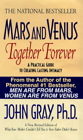 Mars and Venus Together Forever : A Practical Guide to Creating Lasting Intimacy, JOHN GRAY