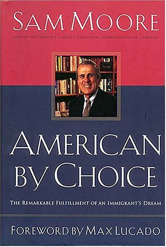 American By Choice: The Remarkable Fulfillment of an Immigrant's Dream, Moore, Sam