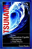 Tsunami: Building Organizations Capable of Prospering in Tidal Waves
