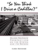 """""""So You Think I Drive a Cadillac?"""": Welfare Recipients' Perspectives on the System and Its Reform"""