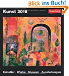 Kunst 2016: K�nstler, Werke, Museen,...