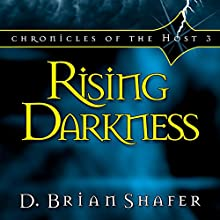 Rising Darkness: Chronicles of the Host, Book 3 Audiobook by D. Brian Shafer Narrated by Stuart Gauffi