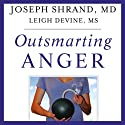 Outsmarting Anger: 7 Strategies for Defusing Our Most Dangerous Emotion (       UNABRIDGED) by Joseph Shrand, MD, Leigh Devine Narrated by Joseph Shrand, MD, Leigh Devine, Galen Shrand, Sophia Shrand