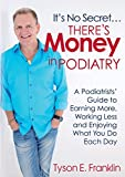 Its No Secret...Theres Money in Podiatry
