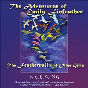 The Adventures of Emily Finfeather: The Feathernail and Other Gifts | [E. E. King]