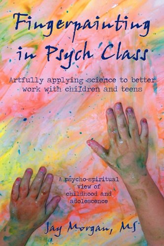 Fingerpainting in Psych Class: artfully applying science to better work with children and teens