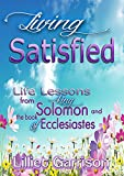 Download Living Satisfied: Life Lessons from King Solomon and the Book of Ecclesiastes