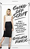 Going Off Script: How I Survived a Crazy Childhood, Cancer, and Clooneys 32 On-Screen Rejections