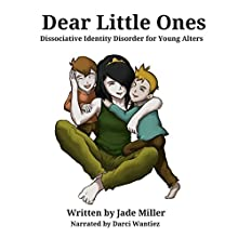 Dear Little Ones: A Book About Dissociative Identity Disorder for Young Alters Audiobook by Jade Miller Narrated by Darci Wantiez