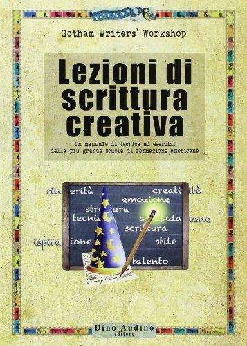 Lezioni di scrittura creativa Un manuale di tecnica ed esercizi della più grande scuola di formazione america PDF