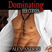 Dominating Her Curves: BBW, BDSM Erotic Romance | [Alex Anders, Spanking Virgin]