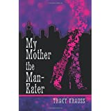 My Mother the Man Eaterby Tracy Krauss