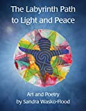 img - for The Labyrinth Path to Light and Peace: Art and Poetry by Sandra Wasko-Flood book / textbook / text book