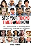 Stop Your Ticking Time Bomb Now!: The Ultimate Guide to Mastering Sress and Growing in Health and Happiness.