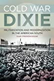 Cold War Dixie (Politics and Culture in the Twentieth-Century South)