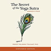 The Secret of the Yoga Sutra: Samadhi Pada Audiobook by Pandit Rajmani Tigunait, PhD Narrated by D.C. Rao