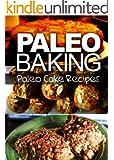 Paleo Baking - Paleo Cake Recipes   Amazing Truly Paleo-Friendly Cake Recipes: (Caveman CookBook for bakers, sugar free, wheat free, grain free) (English Edition)
