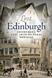 img - for Lost Edinburgh: Edinburgh's Lost Architectural Heritage book / textbook / text book