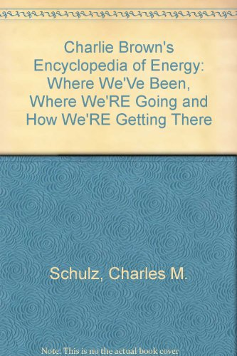 Charlie Brown's Encyclopedia of Energy: Where We'Ve Been, Where We'RE Going and How We'RE Getting There
