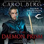The Daemon Prism: Collegia Magica, Book 3 (       UNABRIDGED) by Carol Berg Narrated by Angele Masters, David DeVries, Daniel May, Eric Brooks