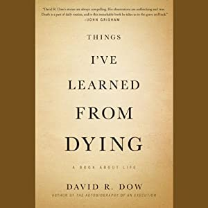 Things I've Learned from Dying: A Book About Life | [David R. Dow]