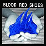 Fire Like This Blood Red Shoes
