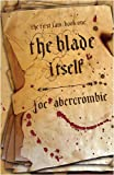 The Blade Itself: The First Law: Book One: Book One of The First Law (GOLLANCZ S.F.) Joe Abercrombie BA