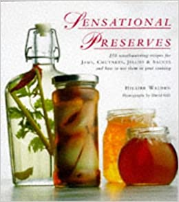 Sensational Preserves: 250 Recipes for Making and Using Preserves