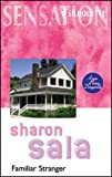 Familiar Stranger (A Year Of Loving Dangerously) (Harlequin Romantic Suspense) (0373271522) by Sharon Sala