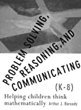 Problem solving, reasoning, and communicating, K-8 :  helping children think mathematically /
