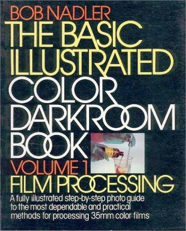 Basic Illustrated Colour Darkroom Book: Film Processing v. 1
